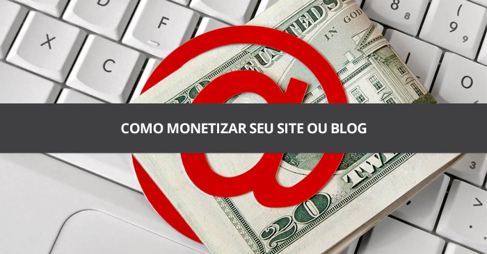 Como monetizar seu site ou blog