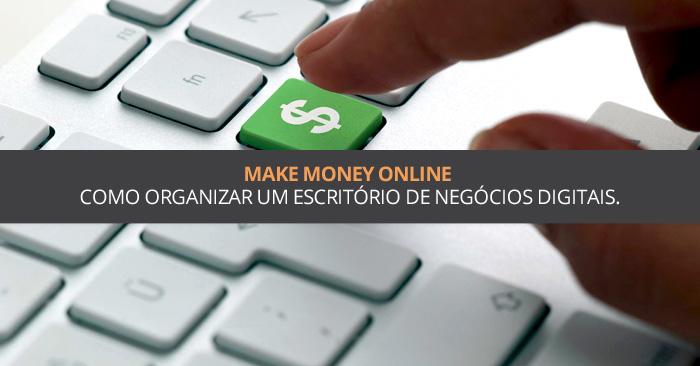 Make Money Online – Como organizar um escritório de negócios digitais.
