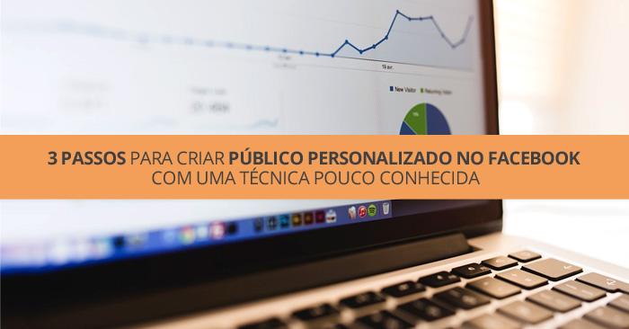 3 Passos para criar público personalizado no Facebook com uma técnica pouco conhecida