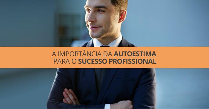 A importância da autoestima para o sucesso profissional